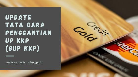 Update Tata Cara PENGGANTIAN UP KKP (GUP KKP)